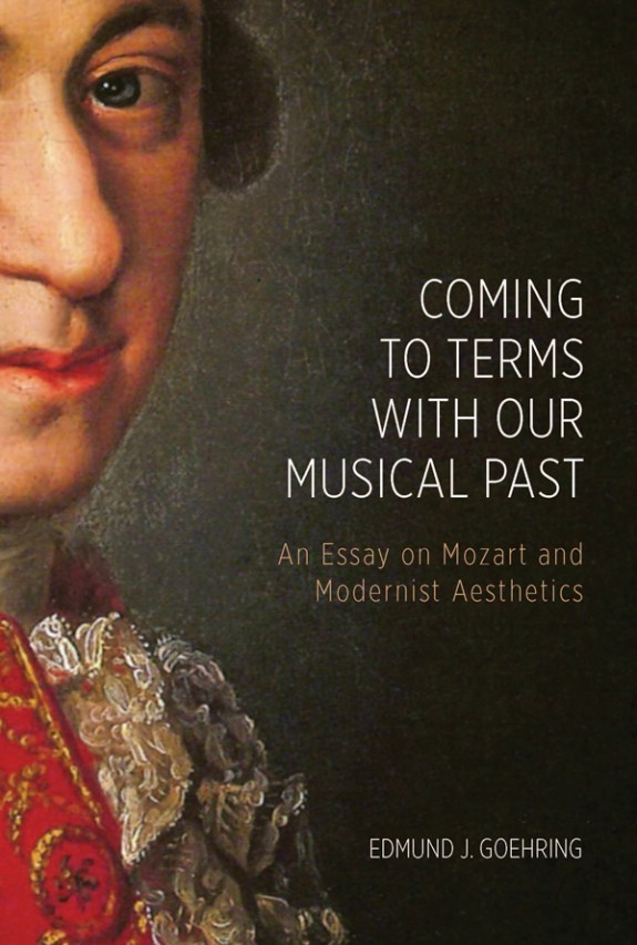 2019 winner - Edmund Goehring, Coming to Terms with Our Musical Past: An Essay on Mozart and Modernist Aesthetics