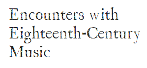 Encounters with Eighteenth-Century Music